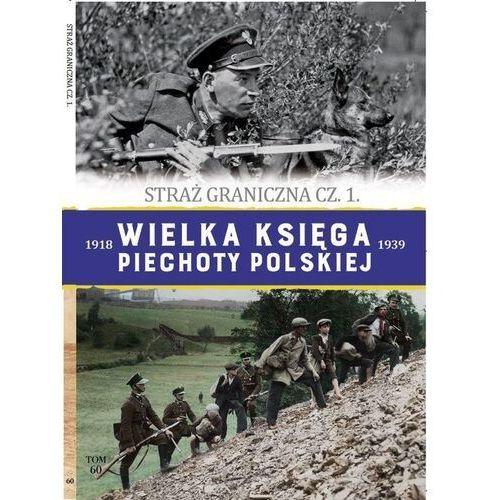 Wielka Księga Piechoty Polskiej. 60. Straż graniczna cz1 - książka (2021)