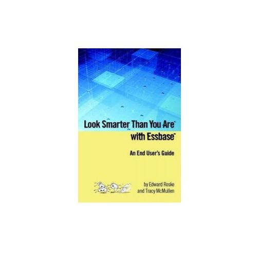 Look Smarter Than You Are with Essbase - An End User's Guide (9781435713505)