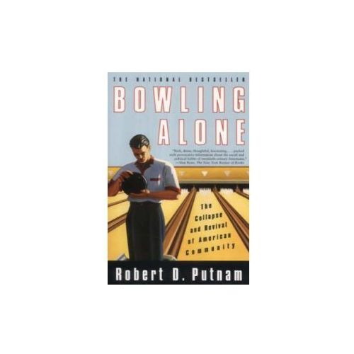 Bowling Alone the Collapse & Revival of American Community, Robert Putnam