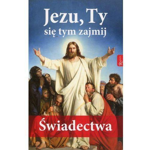 Jezu Ty się tym zajmij Świadectwa - Praca zbiorowa (128 str.). Tanie oferty ze sklepów i opinie.