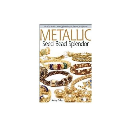 Metallic Seed Bead Splendor Stitch 29 Timeless Jewelry Pieces in Gold, Bronze, and Pewter (96 str.)