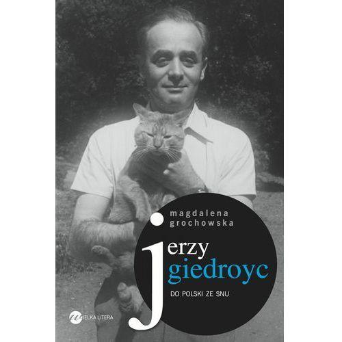 Jerzy Giedroyc. Do Polski ze snu (9788364142994)