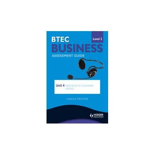 Btec First Business Level 2 Assessment Guide: Unit 4 Principles Of Customer Service, Trotter, Carole