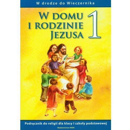 W domu i rodzinie Jezusa 1 podręcznik - Jeśli zamówisz do 14:00, wyślemy tego samego dnia. Darmowa dostawa, już od 99,99 zł.
