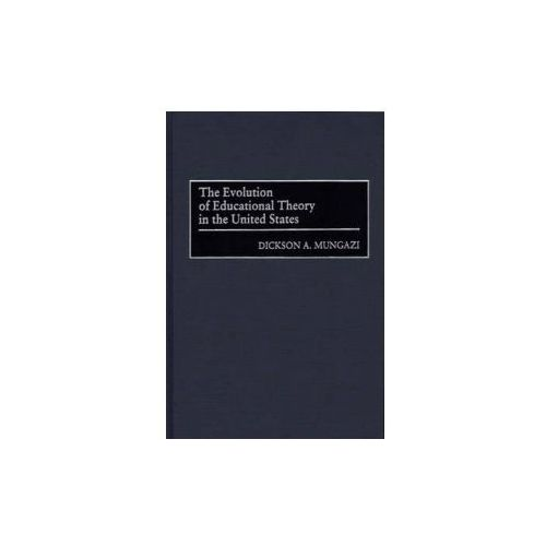 Evolution of Educational Theory in the United States (9780275961305)