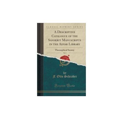 A Descriptive Catalogue Of The Sanskrit Manuscripts In The Adyar Library, Vol. 1, Schrader F. Otto