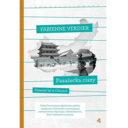 Poruszyć Świat. Pasażerka ciszy. Dziesięć lat w Chinach (9788328027558)