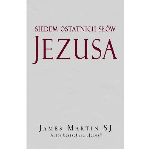 Siedem ostatnich słów Jezusa - James Martin (9788375169645)
