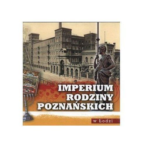 Imperium rodziny Poznańskich w Łodzi Praca zbiorowa (9788392886723)