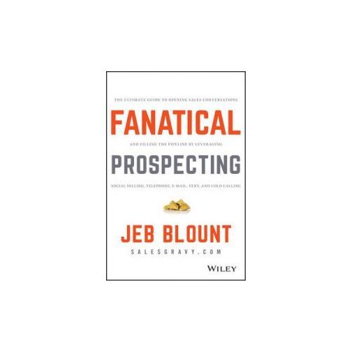 Fanatical Prospecting: How To Open Doors, Engage Prospects, And Make One Last Call