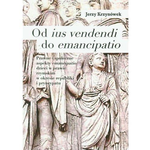 Od ius vendendi do emancipatio. Prawne i społeczne aspekty emancipatio dzieci w prawie rzymskim w okresie Republiki i Pryncypatu, Jerzy Krzynówek