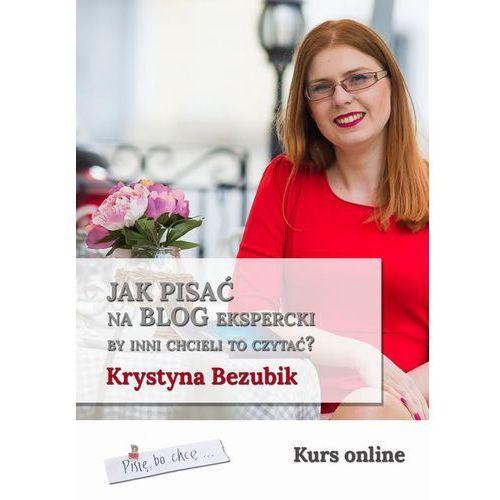 Jak pisać na blog ekspercki, by inni chcieli to czytać? - Krystyna Bezubik (EPUB) (2018)