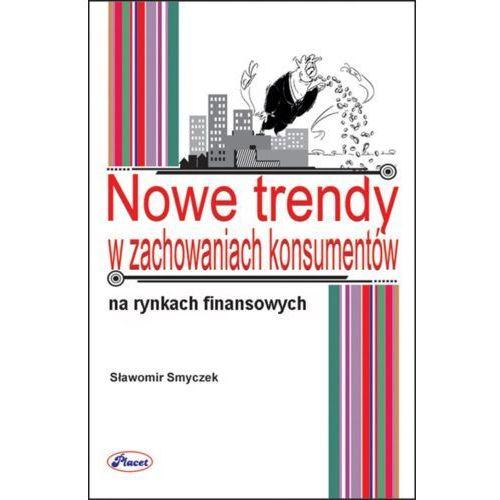 Nowe trendy w zachowaniach konsumentów na rynkach finansowych, Sławomir Smyczek