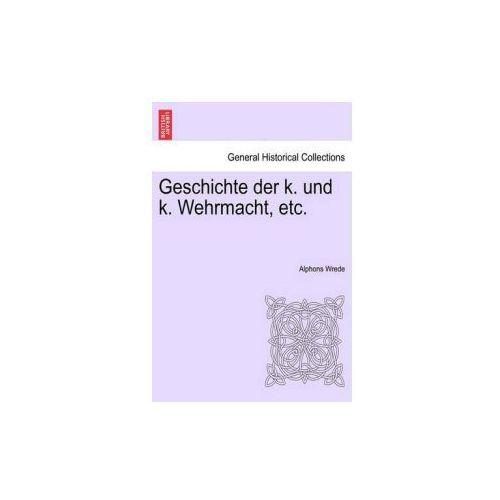 Geschichte Der K. Und K. Wehrmacht, Etc.