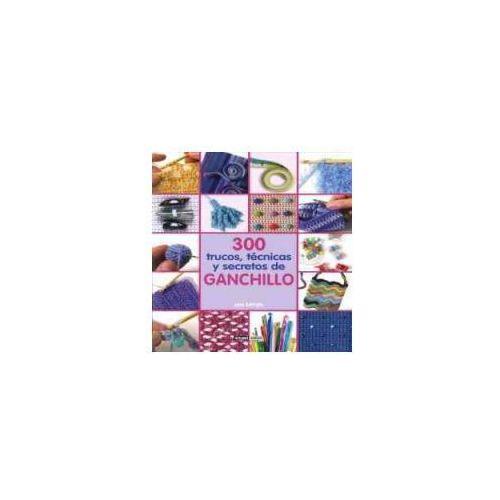 300 trucos, técnicas y secretos de ganchillo (ISBN 9788475564944)