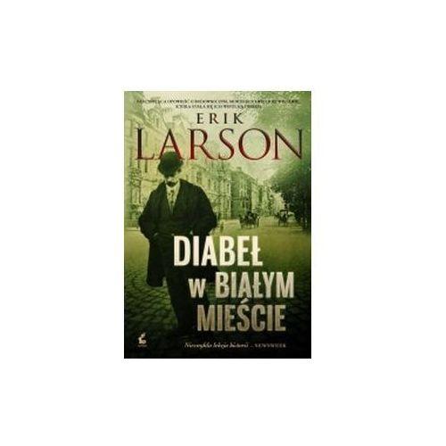 Diabeł w Białym Mieście - Erik Larson - Zakupy powyżej 60zł dostarczamy gratis, szczegóły w sklepie (464 str.)