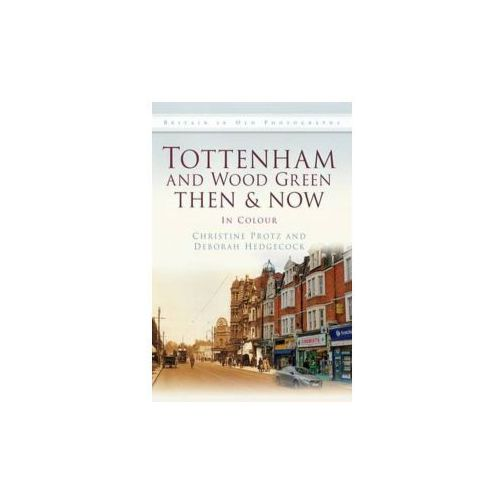 Tottenham and Wood Green Then & Now (9780752463285)