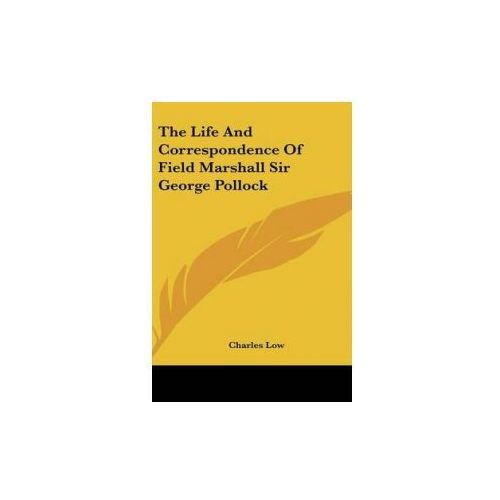 Life And Correspondence Of Field Marshall Sir George Pollock