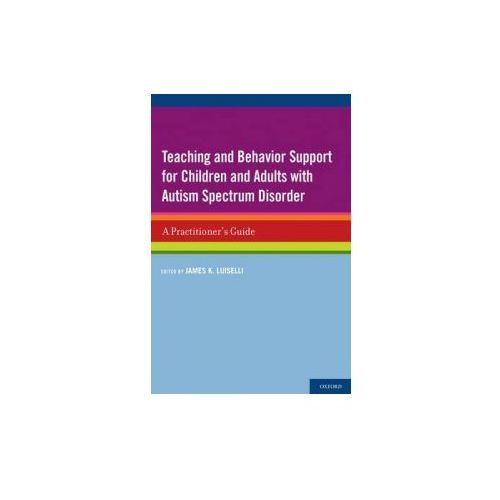 Teaching and Behavior Support for Children and Adults with Autism Spectrum Disorder (9780199736409)