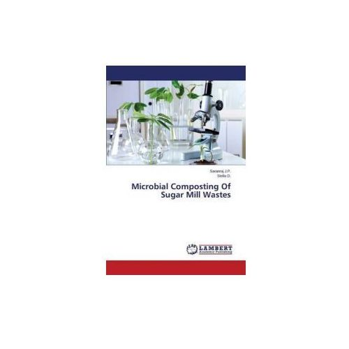 Microbial Composting Of Sugar Mill Wastes, D Stella / J P Saranraj
