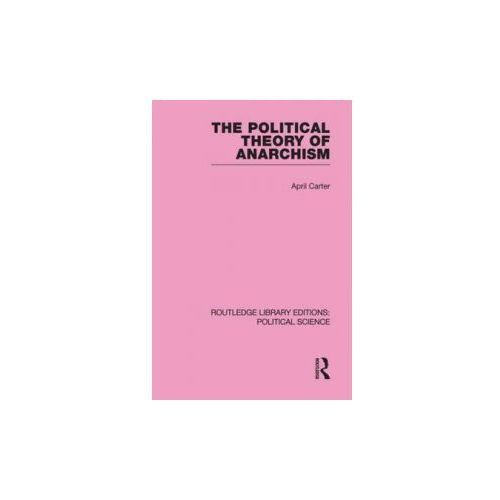 Political Theory of Anarchism Routledge Library Editions: Political Science Volume 51 (9780415652582)