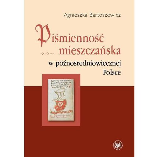 Piśmienność mieszczańska w późnośredniowiecznej Polsce (9788323509882)