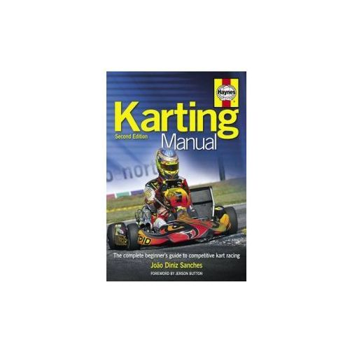 The Karting Manual : The Complete Beginner's Guide To Competitive Kart Racing, Sanches, Joao Diniz