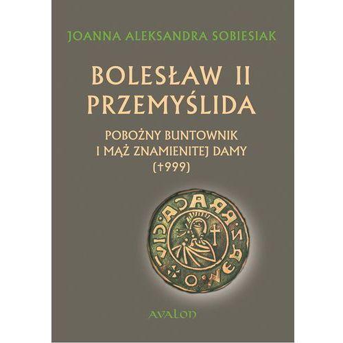 Bolesław II Przemyślida. Pobożny buntownk i mąż znamienitej damy () (319 str.)