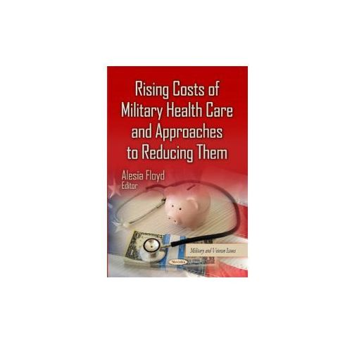 Rising Costs of Military Health Care & Approaches to Reducing Them