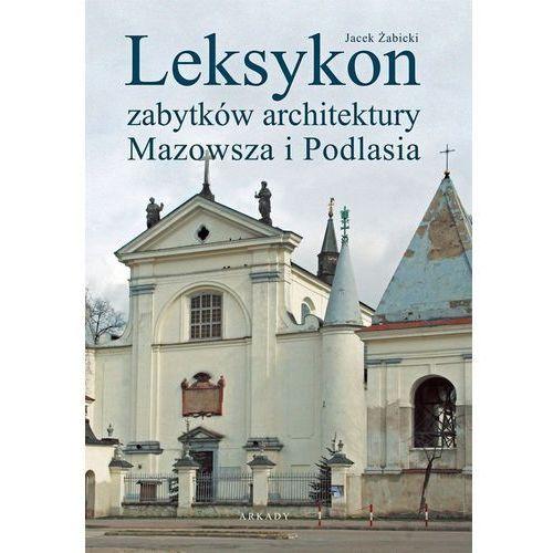 Leksykon zabytków architektury Mazowsza i Podlasia (416 str.)
