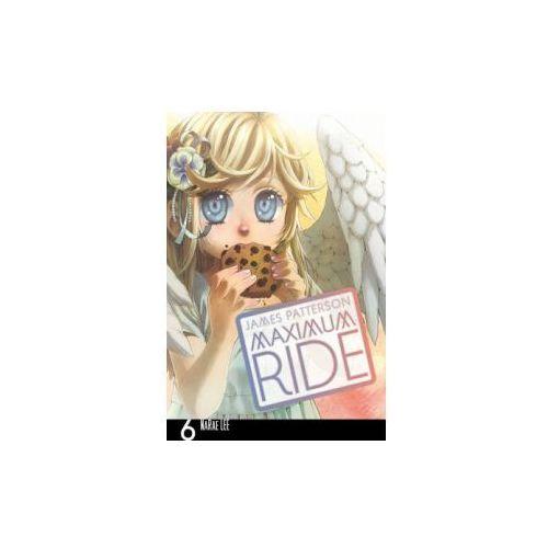 Maximum Ride: Manga Volume 6, Patterson, James