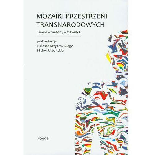 Mozaiki przestrzeni transnarodowych - Łukasz Krzyżowski, Sylwia Urbańska (9788376882536)