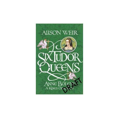 Six Tudor Queens: Anne Boleyn: A King's Obsession
