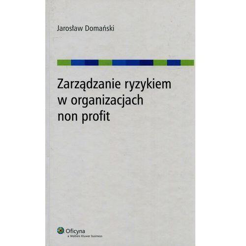 Zarządzanie ryzykiem w organizacjach non profit [PRZEDSPRZEDAŻ], Domański Jarosław