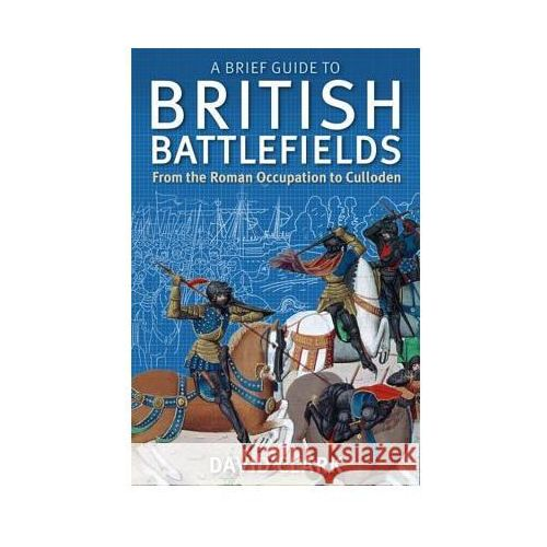 A Brief Guide to British Battlefields: From the Roman Occupation to Culloden, Clark, David