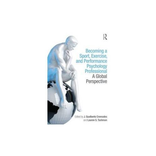 Becoming A Sport, Exercise, And Performance Psychology Professional (9781848726178)