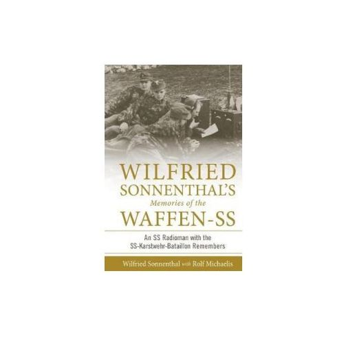 Wilfried Sonnenthal's Memories of the Waffen-SS: An SS Radioman with the SS-Karstwehr-Bataillon Remembers