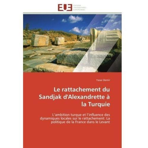 Rattachement Du Sandjak D'Alexandrette a la Turquie (9783841780607)