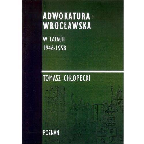 Adwokatura Wrocławska w latach 1946-1958/FNCE - Chłopecki Tomasz (2017)