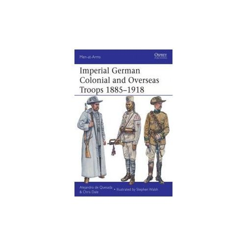 Imperial German Colonial and Overseas Troops 1885-1918 (9781780961644)