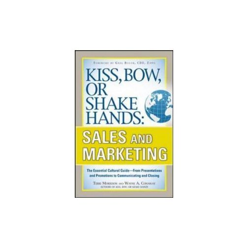 Kiss, Bow, or Shake Hands, Sales and Marketing: The Essential Cultural Guide--From Presentations and (304 str.)