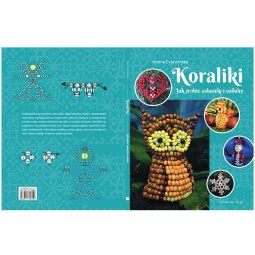 Koraliki. Jak zrobić zabawki i ozdoby + zakładka do książki GRATIS, Hanna Czerwińska