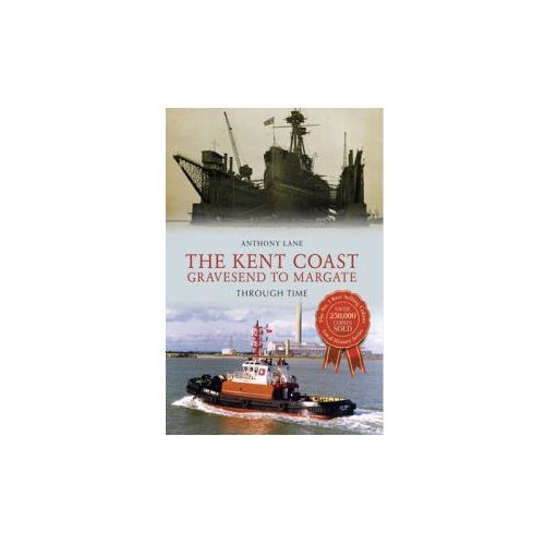 Kent Coast Gravesend to Margate Through Time