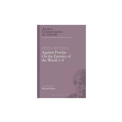 Philoponus: Against Proclus on the Eternity of the World 1-5 (9781472557445)