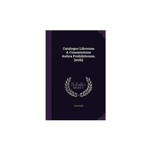 Catalogus Librorum a Commissione Aulica Prohibitorum. [With]