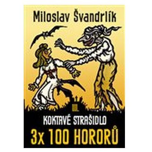 Koktavé strašidlo 3 x 100 hororů - kniha III. Miloslav Švandrlík (9788075570703)