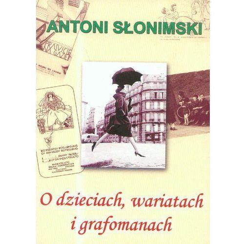 O dzieciach, wariatach i grafomanach, Antoni Słonimski