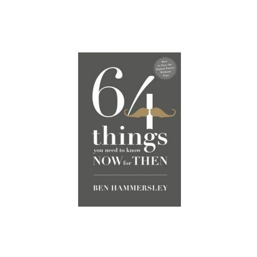 64 Things You Need to Know Now For Then: How to Face the Digital Future Without Fear