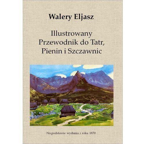 Illustrowany Przewodnik do Tatr, Pienin i Szczawnic - Walery Eljasz, Masterlab