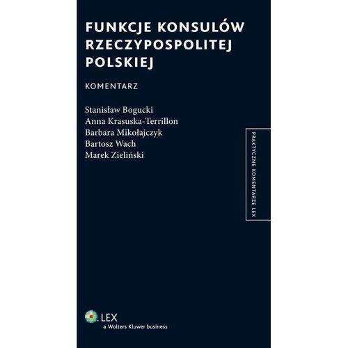 Funkcje konsulów Rzeczypospolitej Polskiej. Komentarz. Wydanie 1 (252 str.)